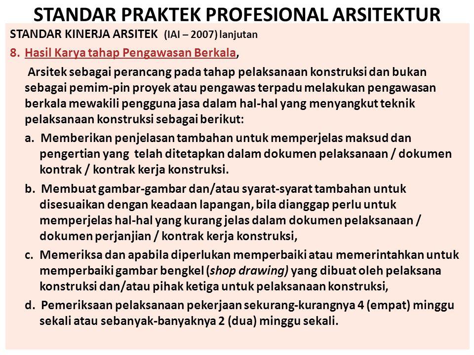 STANDAR PRAKTEK PROFESIONAL ARSITEKTUR STANDAR KINERJA ARSITEK (IAI – 2007) lanjutan 8.Hasil Karya tahap Pengawasan Berkala, Arsitek sebagai perancang