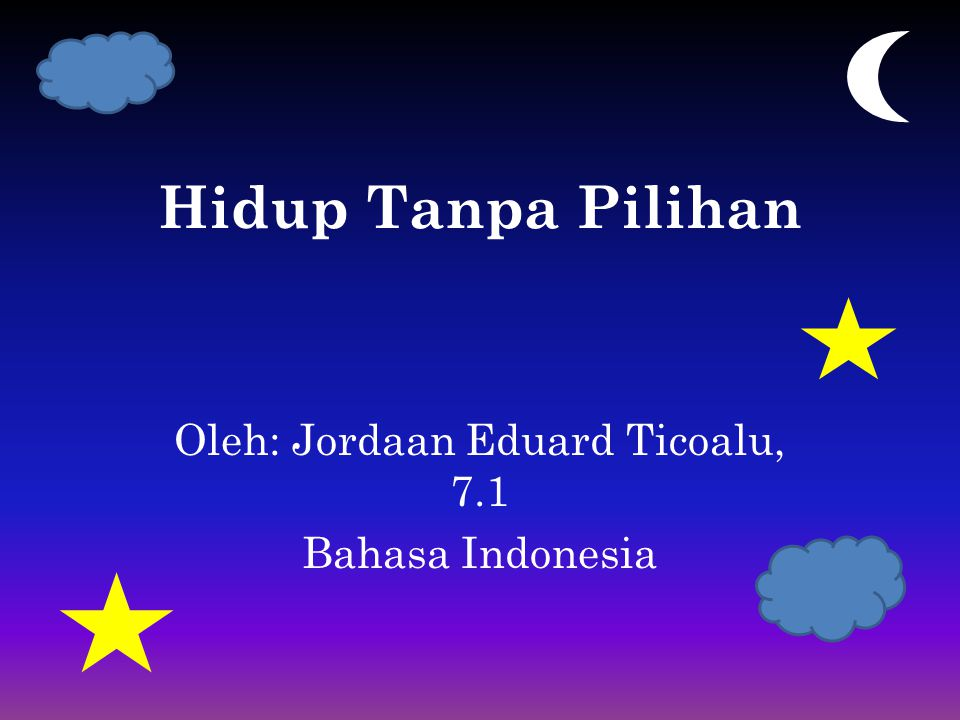 Hidup Tanpa Pilihan Oleh: Jordaan Eduard Ticoalu, 7.1 Bahasa Indonesia