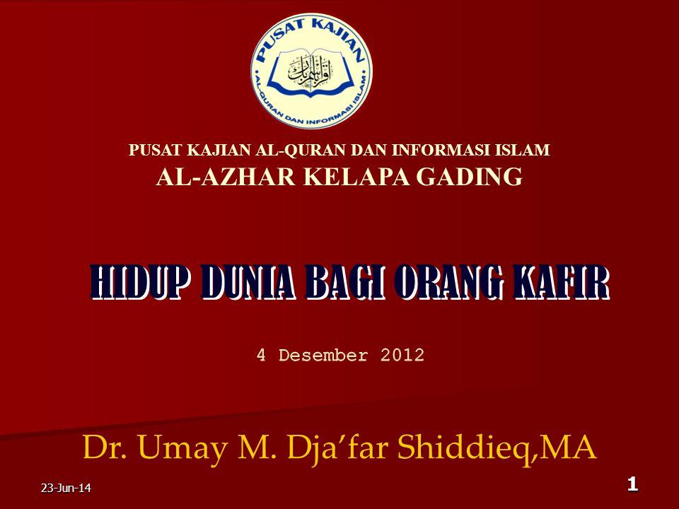 HIDUP DUNIA BAGI ORANG KAFIR HIDUP DUNIA BAGI ORANG KAFIR Dr. Umay M. Dja'far Shiddieq,MA PUSAT KAJIAN AL-QURAN DAN INFORMASI ISLAM AL-AZHAR KELAPA GA