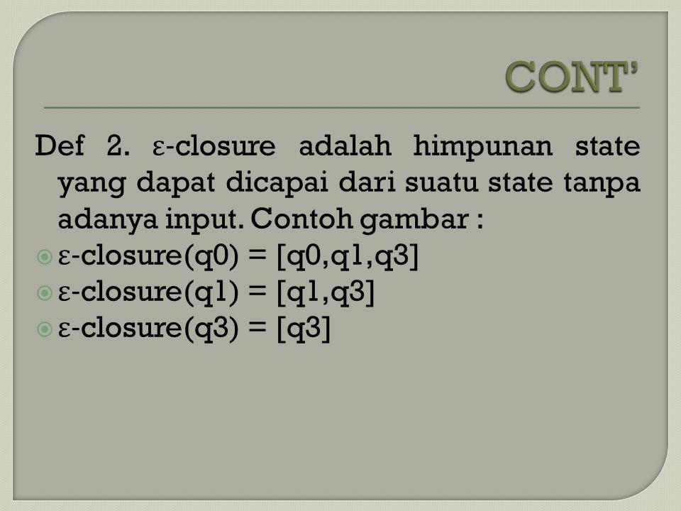 Def 2. ε -closure adalah himpunan state yang dapat dicapai dari suatu state tanpa adanya input. Contoh gambar :  ε -closure(q0) = [q0,q1,q3]  ε -clo