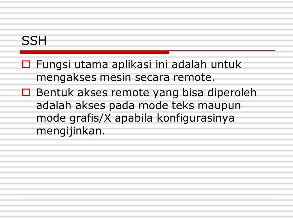 SSH  Fungsi utama aplikasi ini adalah untuk mengakses mesin secara remote.  Bentuk akses remote yang bisa diperoleh adalah akses pada mode teks maup