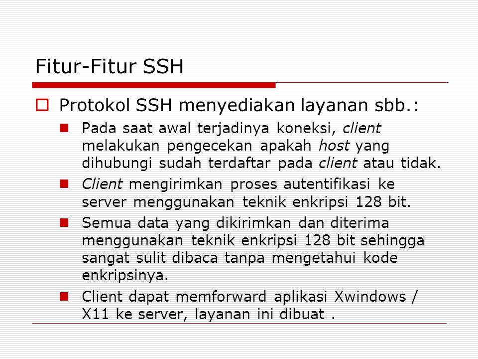 Fitur-Fitur SSH  Protokol SSH menyediakan layanan sbb.:  Pada saat awal terjadinya koneksi, client melakukan pengecekan apakah host yang dihubungi sudah terdaftar pada client atau tidak.