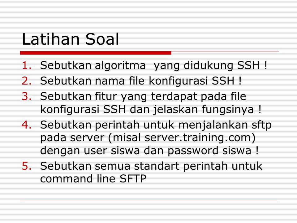 Latihan Soal 1.Sebutkan algoritma yang didukung SSH ! 2.Sebutkan nama file konfigurasi SSH ! 3.Sebutkan fitur yang terdapat pada file konfigurasi SSH