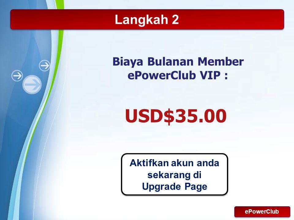 Powerpoint Templates Page 21 Langkah 2 Biaya Bulanan Member ePowerClub VIP : USD$35.00 Aktifkan akun anda sekarang di Upgrade Page ePowerClub