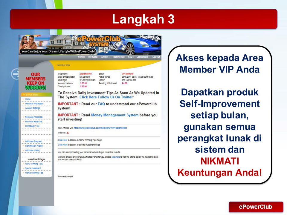 Powerpoint Templates Page 22 Langkah 3 Akses kepada Area Member VIP Anda Dapatkan produk Self-Improvement setiap bulan, gunakan semua perangkat lunak di sistem dan NIKMATI Keuntungan Anda.
