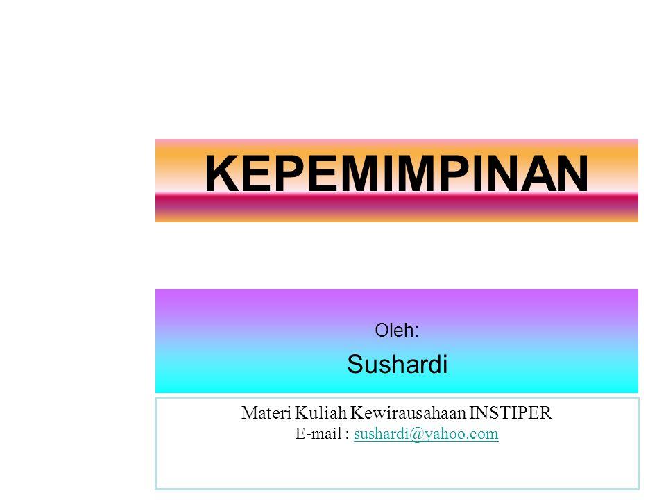 KEPEMIMPINAN Materi Kuliah Kewirausahaan INSTIPER E-mail : sushardi@yahoo.comsushardi@yahoo.com Oleh: Sushardi