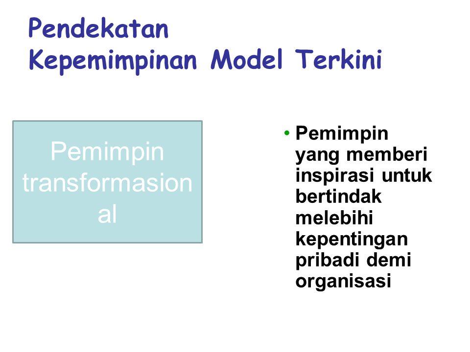 Pendekatan Kepemimpinan Model Terkini •Pemimpin yang memberi inspirasi untuk bertindak melebihi kepentingan pribadi demi organisasi Pemimpin transformasion al