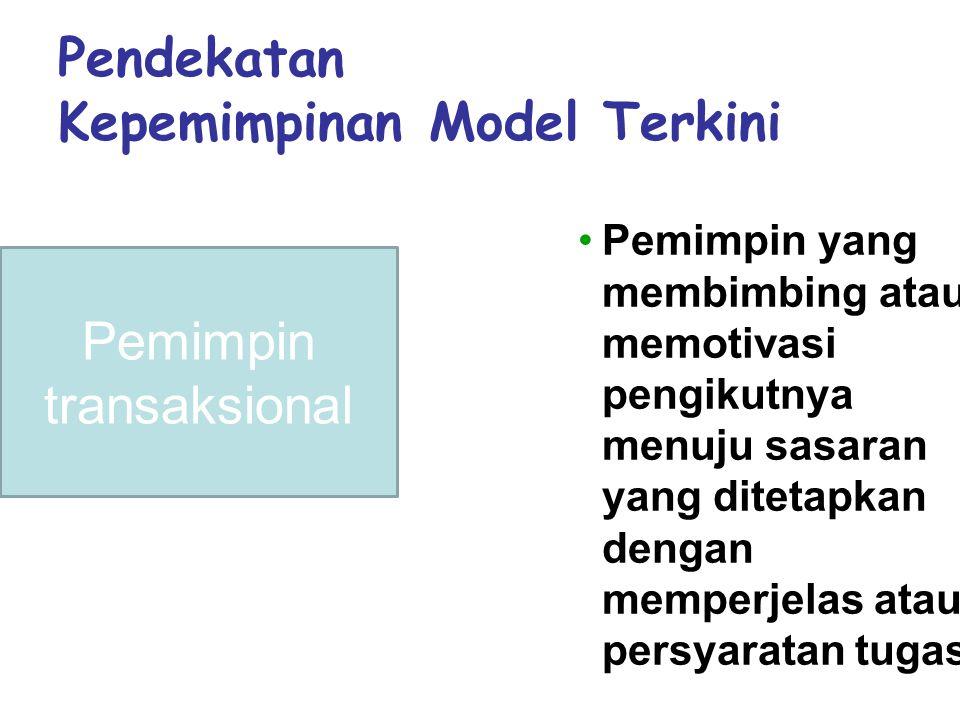 Pendekatan Kepemimpinan Model Terkini •Pemimpin yang membimbing atau memotivasi pengikutnya menuju sasaran yang ditetapkan dengan memperjelas atau persyaratan tugas Pemimpin transaksional