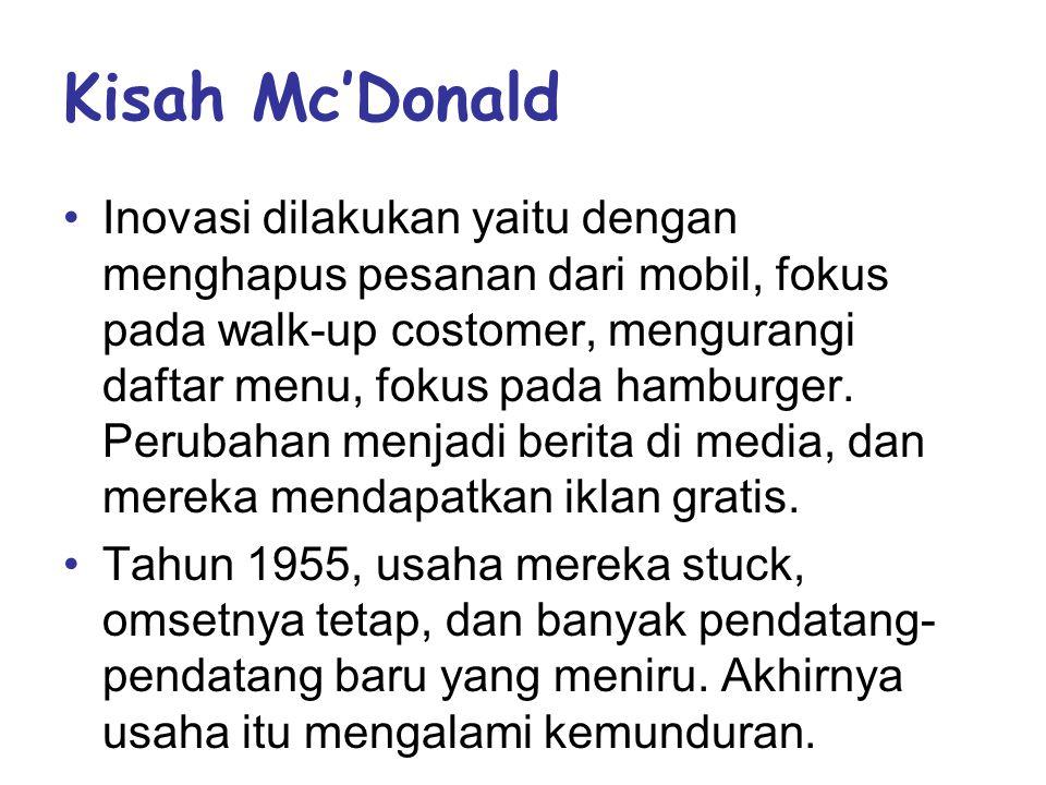 Kisah Mc'Donald •Inovasi dilakukan yaitu dengan menghapus pesanan dari mobil, fokus pada walk-up costomer, mengurangi daftar menu, fokus pada hamburger.