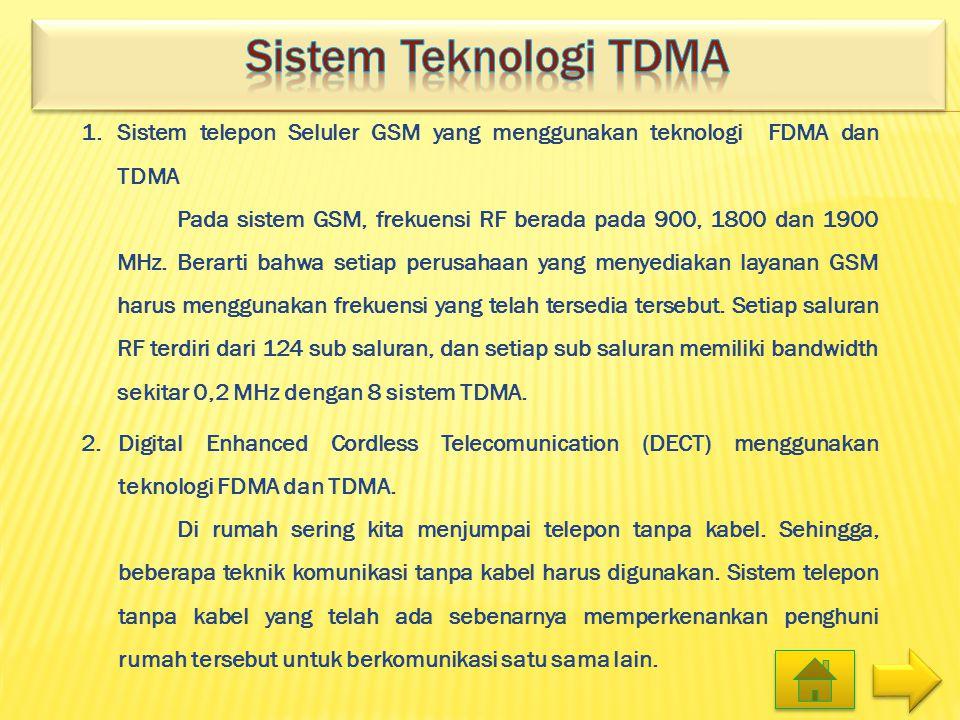 1.Sistem telepon Seluler GSM yang menggunakan teknologi FDMA dan TDMA Pada sistem GSM, frekuensi RF berada pada 900, 1800 dan 1900 MHz. Berarti bahwa
