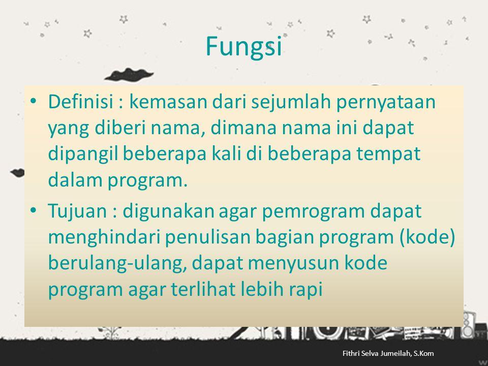 Fungsi • Definisi : kemasan dari sejumlah pernyataan yang diberi nama, dimana nama ini dapat dipangil beberapa kali di beberapa tempat dalam program.