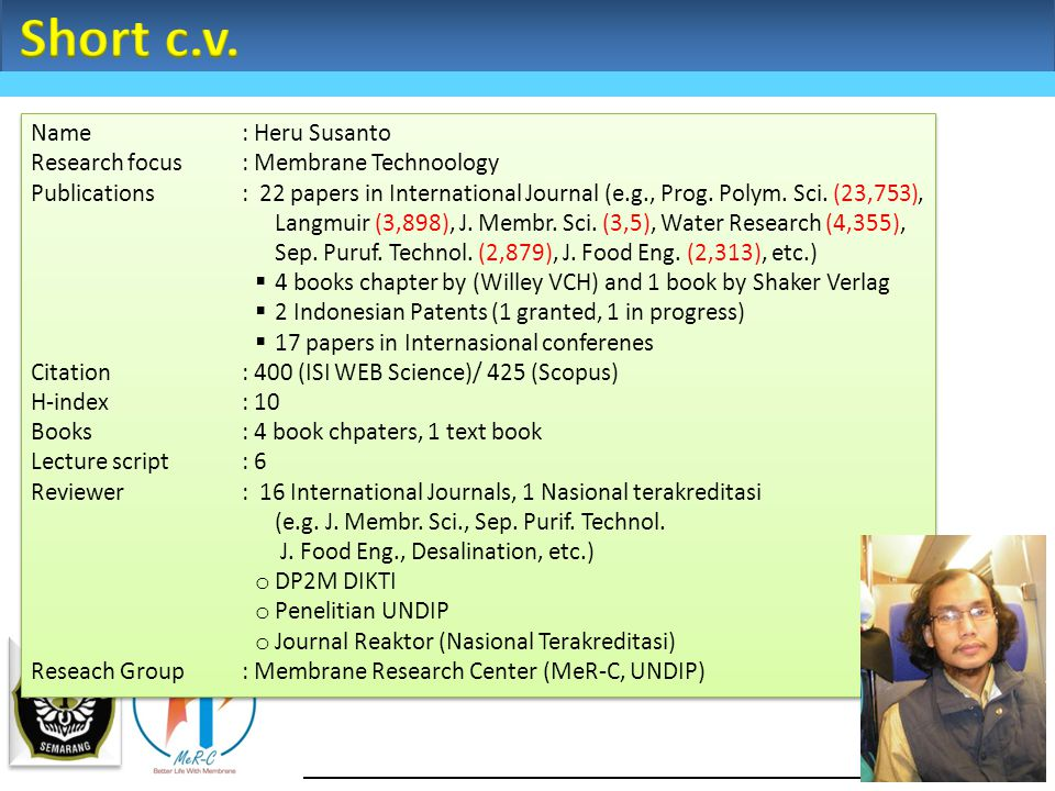 Name: Heru Susanto Research focus: Membrane Technoology Publications: 22 papers in International Journal (e.g., Prog.