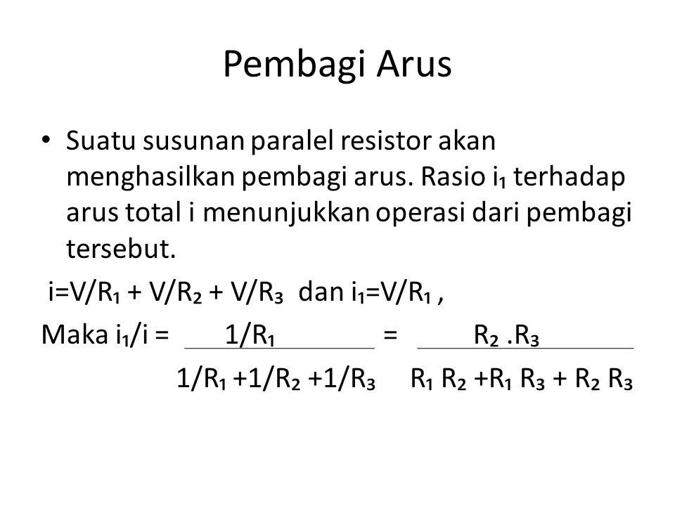 Pembagi Arus • Suatu susunan paralel resistor akan menghasilkan pembagi arus. Rasio i₁ terhadap arus total i menunjukkan operasi dari pembagi tersebut