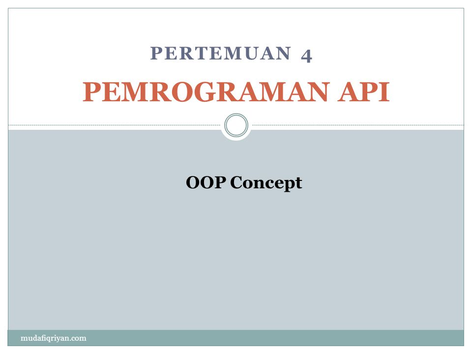 Outlines  Public, Protected, Private  Inheritance  Polymorphism  Abstract Class dan Interface mudafiqriyan.com