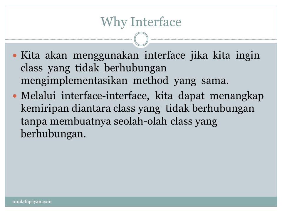 Why Interface  Kita akan menggunakan interface jika kita ingin class yang tidak berhubungan mengimplementasikan method yang sama.