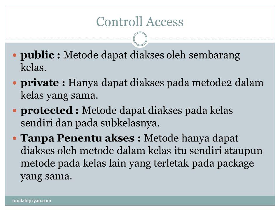Abstract Class vs Interface Abstact ClassInterface Method bisa diturunkan sebagian atau semuanya Method di turunkan semuanya Dimungkinkan adanya isi dari method tersebut Berupa deklarasi method saja MenghubungkanMenghubungkan class yang tidak saling berhubungan mudafiqriyan.com