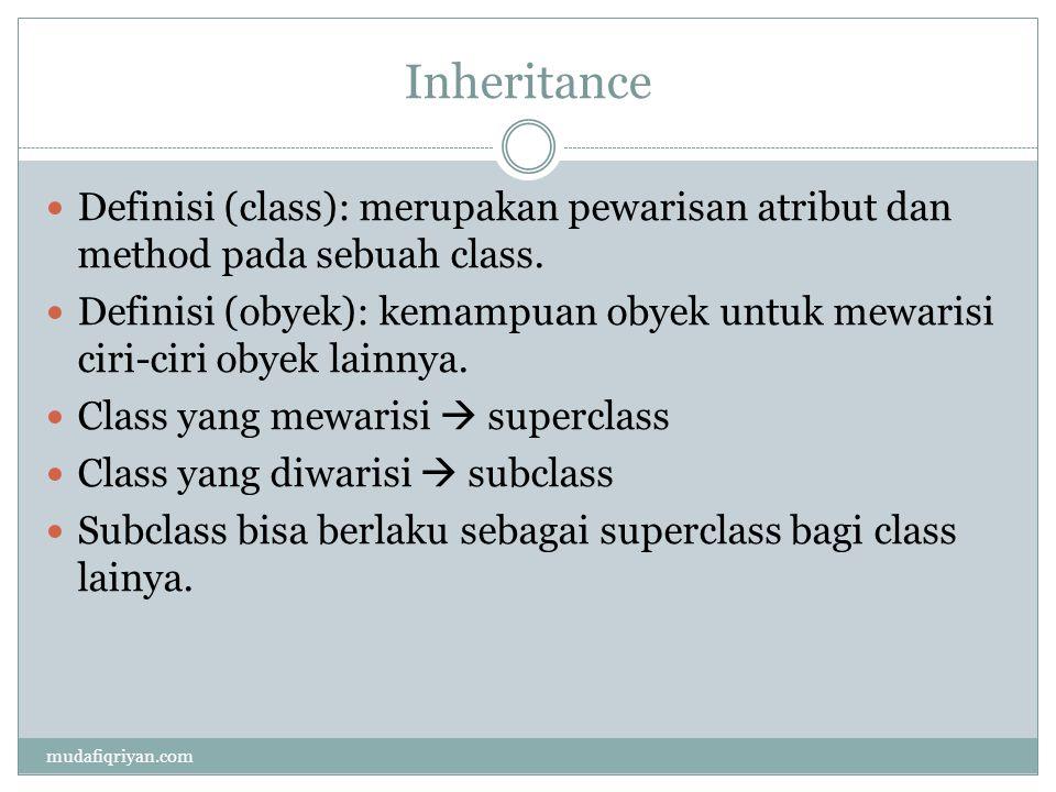 Inheritance  Definisi (class): merupakan pewarisan atribut dan method pada sebuah class.