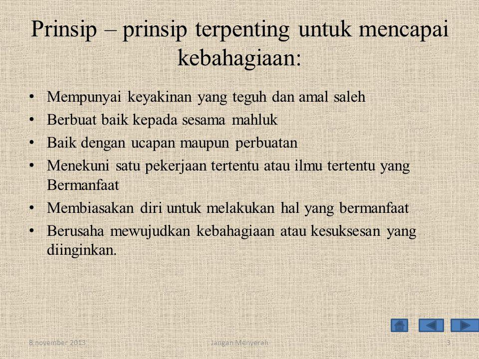 Prinsip – prinsip terpenting untuk mencapai kebahagiaan: • Mempunyai keyakinan yang teguh dan amal saleh • Berbuat baik kepada sesama mahluk • Baik de
