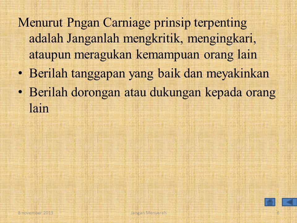 Menurut Pngan Carniage prinsip terpenting adalah Janganlah mengkritik, mengingkari, ataupun meragukan kemampuan orang lain • Berilah tanggapan yang ba