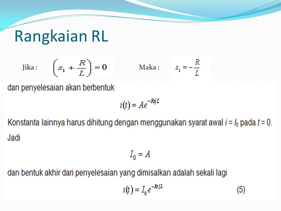 Rangkaian RL Jika :Maka :