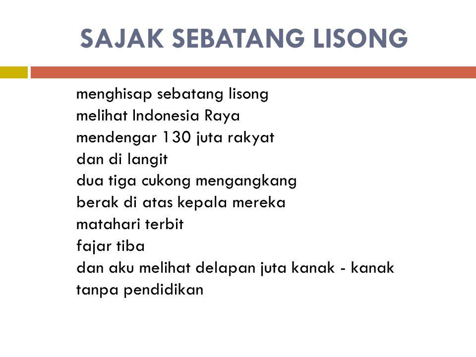 SAJAK SEBATANG LISONG menghisap sebatang lisong melihat Indonesia Raya mendengar 130 juta rakyat dan di langit dua tiga cukong mengangkang berak di at