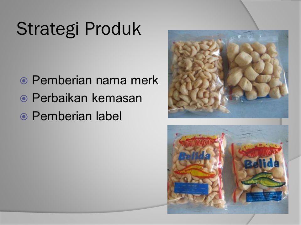 Strategi Produk  Pemberian nama merk  Perbaikan kemasan  Pemberian label