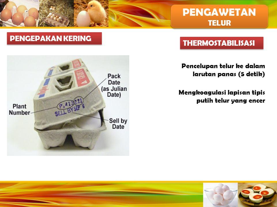 PENGAWETAN TELUR PENGEPAKAN KERING THERMOSTABILISASI Pencelupan telur ke dalam larutan panas (5 detik) Mengkoagulasi lapisan tipis putih telur yang en