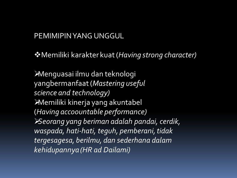 PEMIMIPIN YANG UNGGUL  Memiliki karakter kuat (Having strong character)  Menguasai ilmu dan teknologi yangbermanfaat (Mastering useful science and t