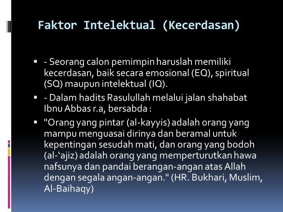 Faktor Intelektual (Kecerdasan)  - Seorang calon pemimpin haruslah memiliki kecerdasan, baik secara emosional (EQ), spiritual (SQ) maupun intelektual