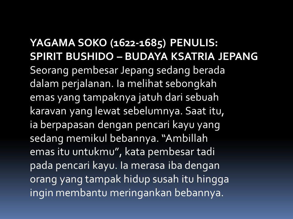 YAGAMA SOKO (1622-1685) PENULIS: SPIRIT BUSHIDO – BUDAYA KSATRIA JEPANG Seorang pembesar Jepang sedang berada dalam perjalanan. Ia melihat sebongkah e