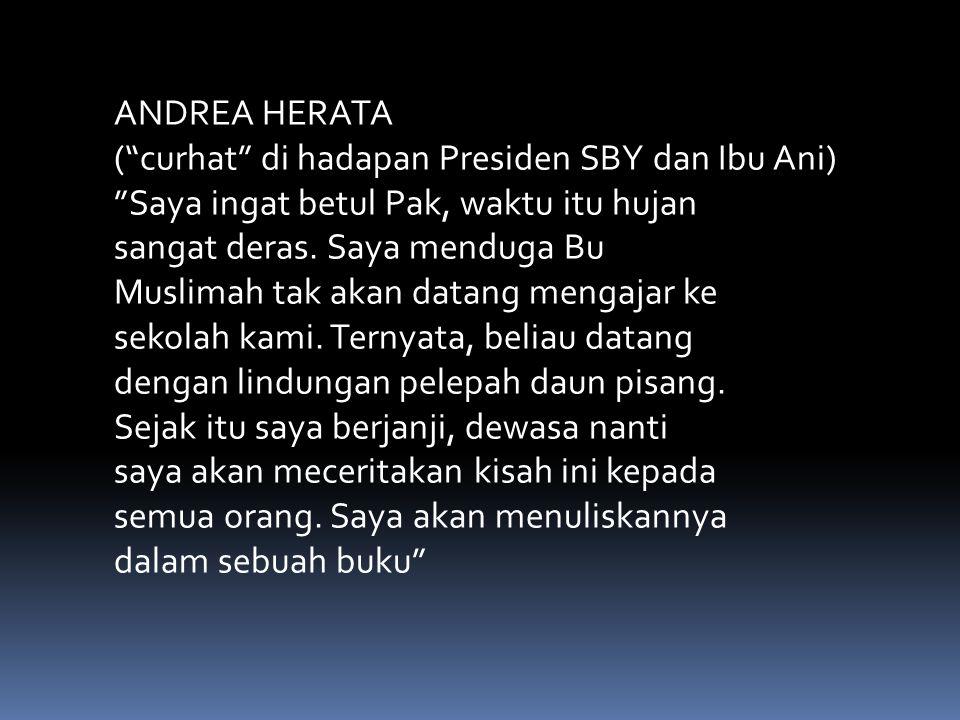 """ANDREA HERATA (""""curhat"""" di hadapan Presiden SBY dan Ibu Ani) """"Saya ingat betul Pak, waktu itu hujan sangat deras. Saya menduga Bu Muslimah tak akan da"""