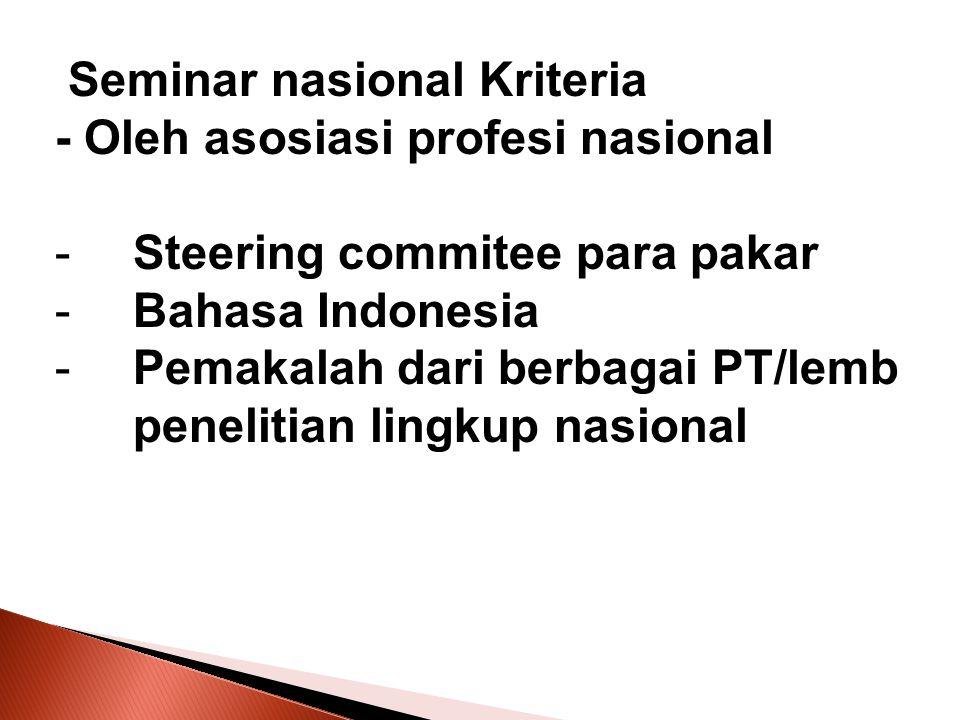 Seminar nasional Kriteria - Oleh asosiasi profesi nasional -Steering commitee para pakar -Bahasa Indonesia -Pemakalah dari berbagai PT/lemb penelitian