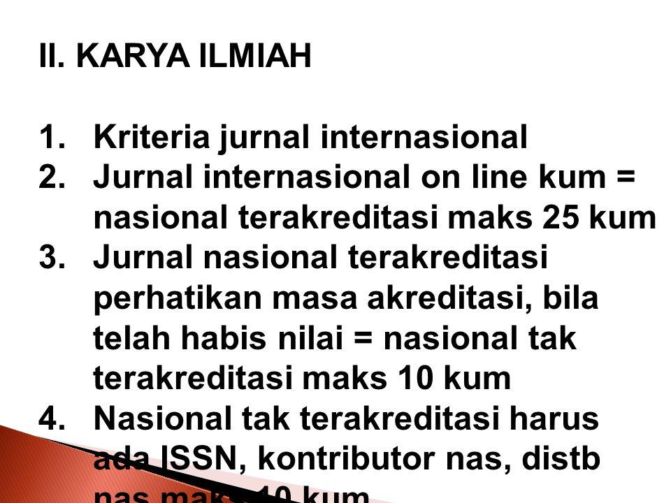 II. KARYA ILMIAH 1.Kriteria jurnal internasional 2.Jurnal internasional on line kum = nasional terakreditasi maks 25 kum 3.Jurnal nasional terakredita