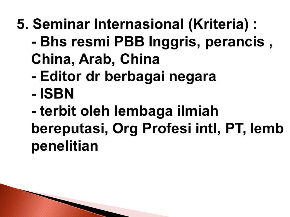 5. Seminar Internasional (Kriteria) : - Bhs resmi PBB Inggris, perancis, China, Arab, China - Editor dr berbagai negara - ISBN - terbit oleh lembaga i