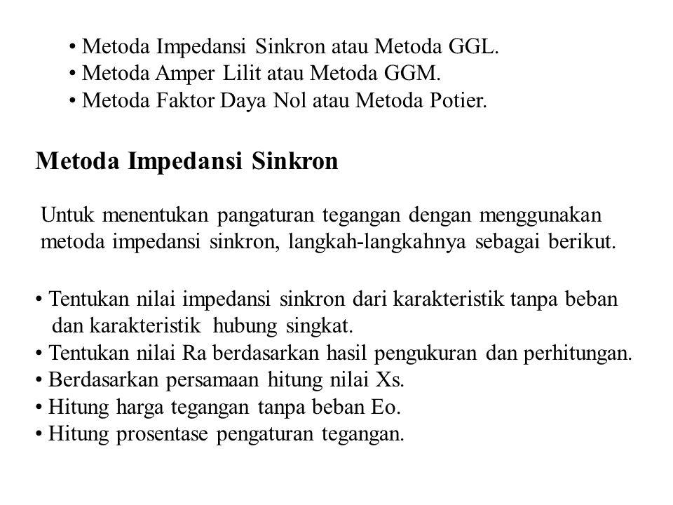 • Metoda Impedansi Sinkron atau Metoda GGL. • Metoda Amper Lilit atau Metoda GGM. • Metoda Faktor Daya Nol atau Metoda Potier. Metoda Impedansi Sinkro
