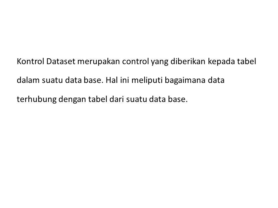 Kontrol Dataset merupakan control yang diberikan kepada tabel dalam suatu data base. Hal ini meliputi bagaimana data terhubung dengan tabel dari suatu