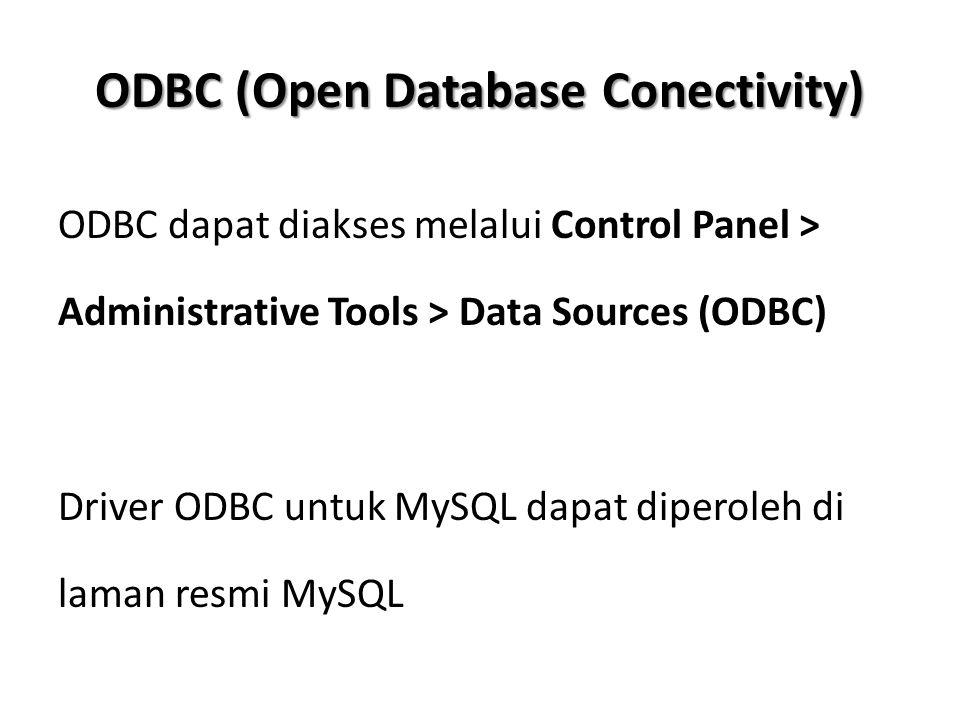 ODBC (Open Database Conectivity) ODBC dapat diakses melalui Control Panel > Administrative Tools > Data Sources (ODBC) Driver ODBC untuk MySQL dapat diperoleh di laman resmi MySQL