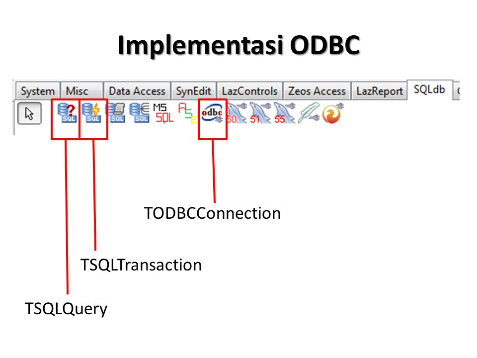 Implementasi ODBC (Tanpa DSN) Melalui Properties TODBCConnection/Conn DatabaseName : Driver : MYSQL ODBC 5.2 ANSI DRIVER Params : server=localhost; port=3306; database=mahasiswa; Username & Password diisi