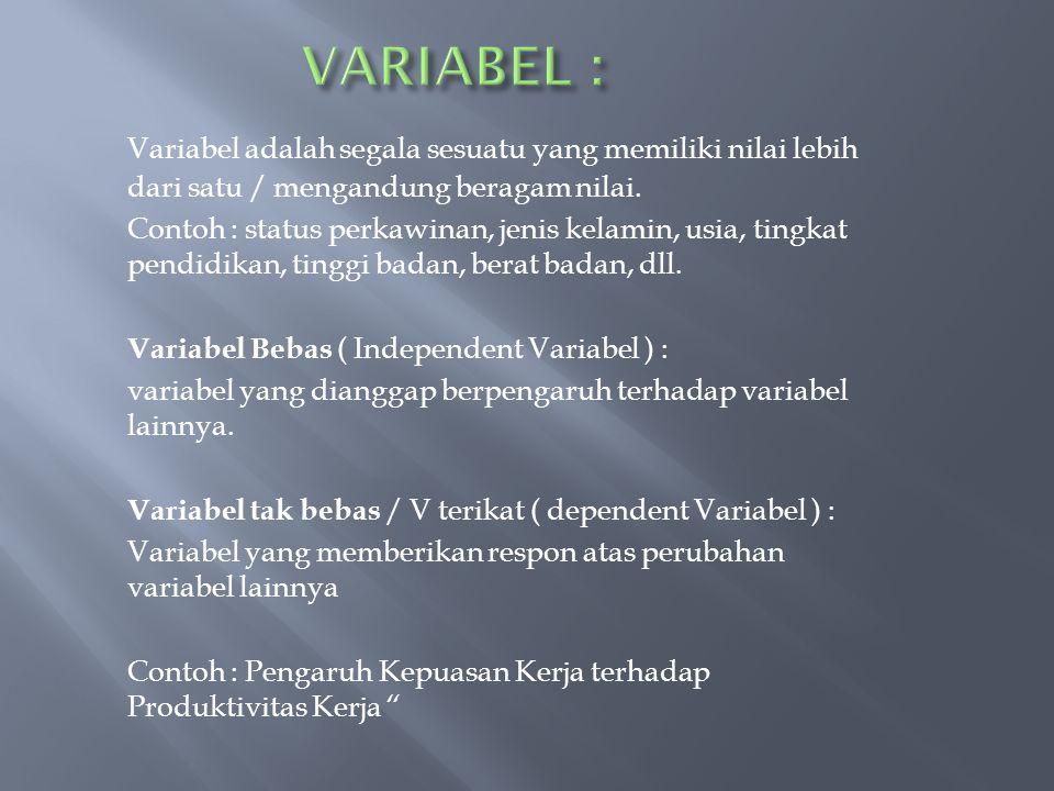 Variabel adalah segala sesuatu yang memiliki nilai lebih dari satu / mengandung beragam nilai. Contoh : status perkawinan, jenis kelamin, usia, tingka
