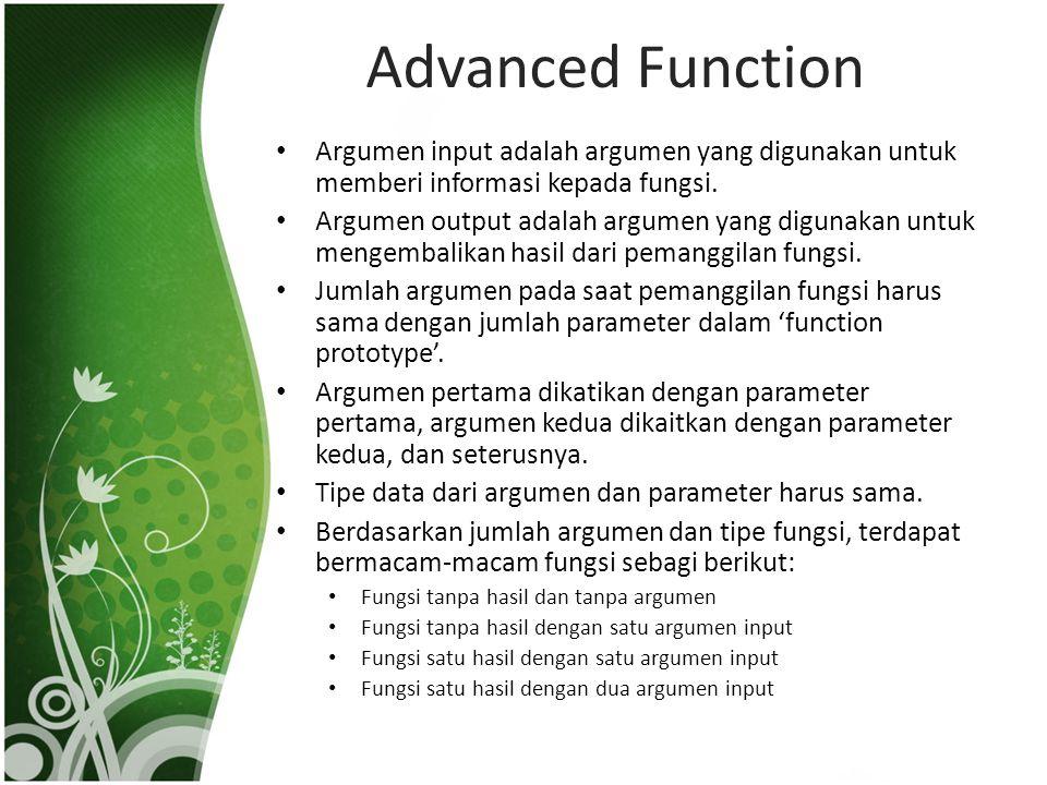 Advanced Function • Argumen input adalah argumen yang digunakan untuk memberi informasi kepada fungsi. • Argumen output adalah argumen yang digunakan