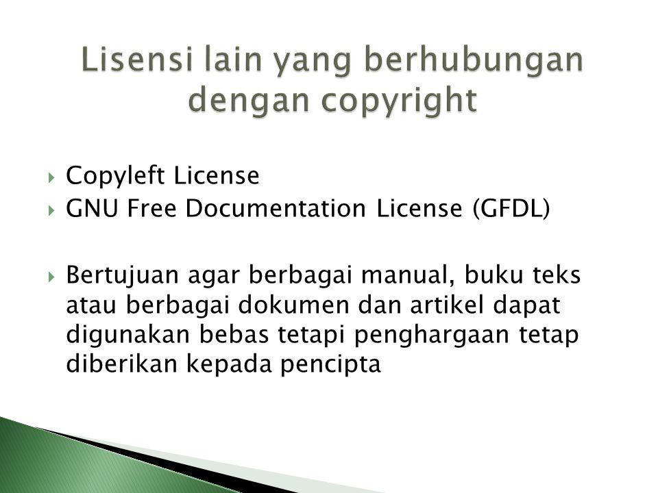  Copyleft License  GNU Free Documentation License (GFDL)  Bertujuan agar berbagai manual, buku teks atau berbagai dokumen dan artikel dapat digunak