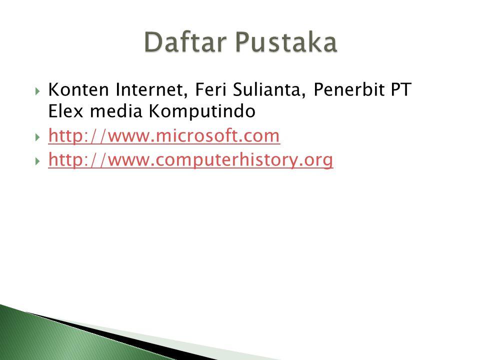 Konten Internet, Feri Sulianta, Penerbit PT Elex media Komputindo  http://www.microsoft.com http://www.microsoft.com  http://www.computerhistory.o