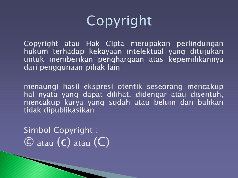 Copyright atau Hak Cipta merupakan perlindungan hukum terhadap kekayaan intelektual yang ditujukan untuk memberikan penghargaan atas kepemilikannya da