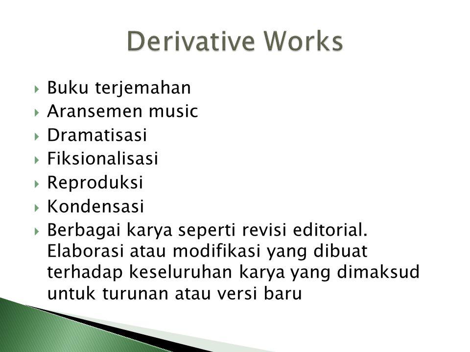  Buku terjemahan  Aransemen music  Dramatisasi  Fiksionalisasi  Reproduksi  Kondensasi  Berbagai karya seperti revisi editorial. Elaborasi atau