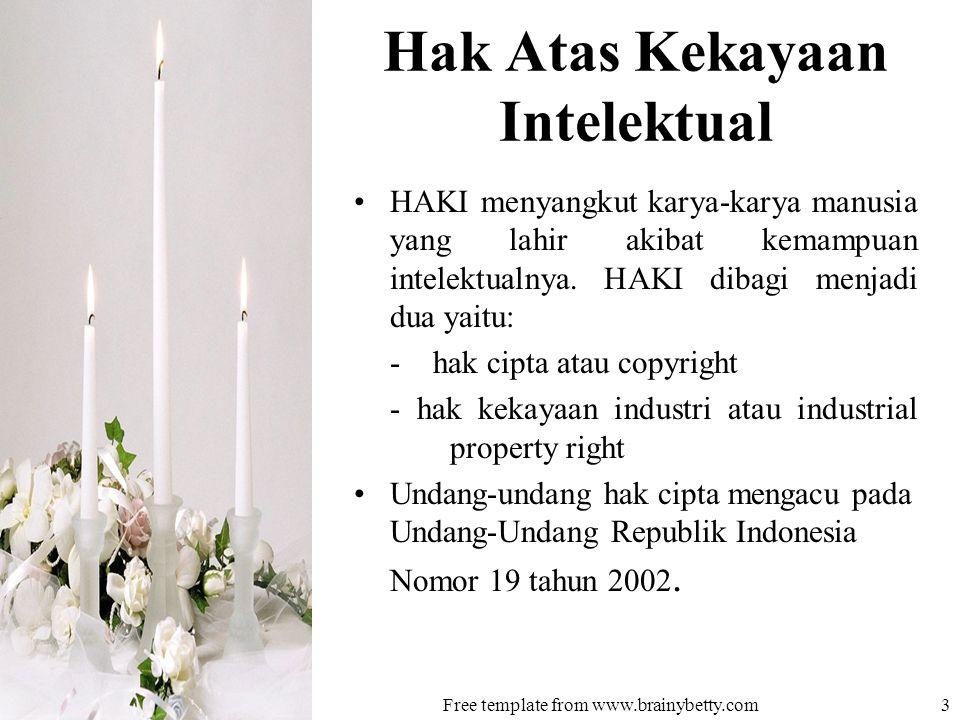 Hak Atas Kekayaan Intelektual •HAKI menyangkut karya-karya manusia yang lahir akibat kemampuan intelektualnya.
