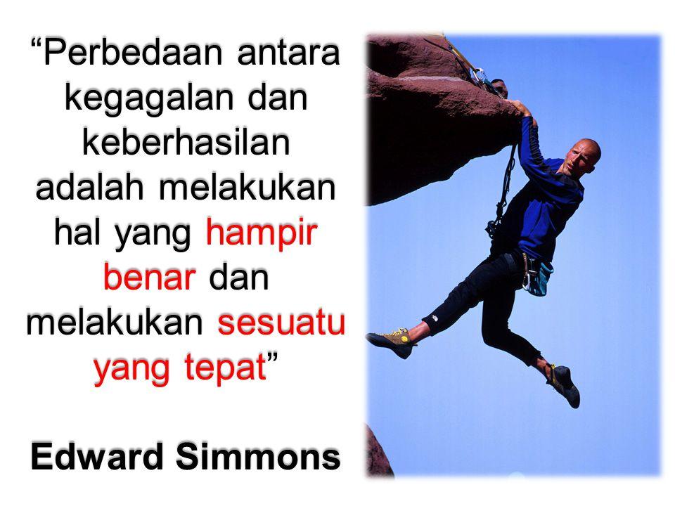 """""""Perbedaan antara kegagalan dan keberhasilan adalah melakukan hal yang hampir benar dan melakukan sesuatu yang tepat"""" Edward Simmons"""