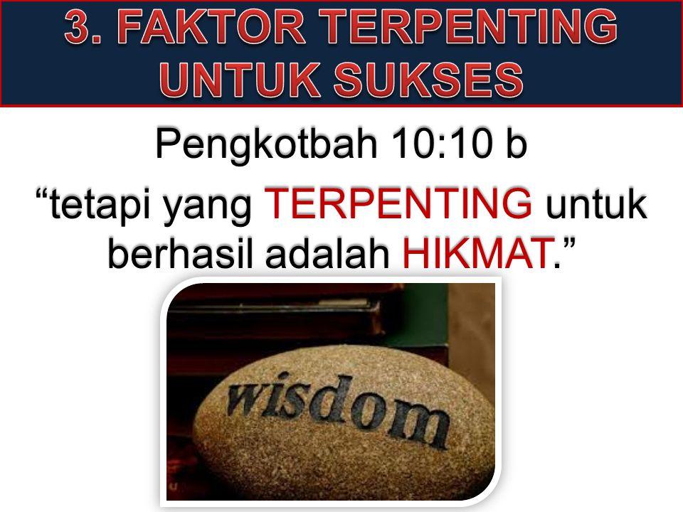 """Pengkotbah 10:10 b """"tetapi yang TERPENTING untuk berhasil adalah HIKMAT."""""""