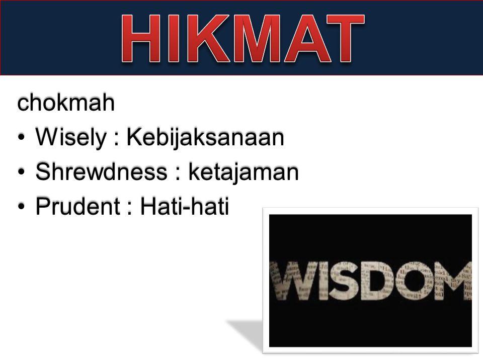 chokmah •Wisely : Kebijaksanaan •Shrewdness : ketajaman •Prudent : Hati-hati
