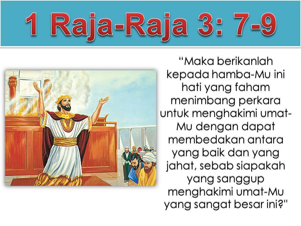 """""""Maka berikanlah kepada hamba-Mu ini hati yang faham menimbang perkara untuk menghakimi umat- Mu dengan dapat membedakan antara yang baik dan yang jah"""