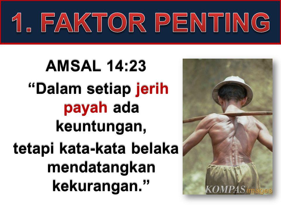 """AMSAL 14:23 """"Dalam setiap jerih payah ada keuntungan, """"Dalam setiap jerih payah ada keuntungan, tetapi kata-kata belaka mendatangkan kekurangan."""""""